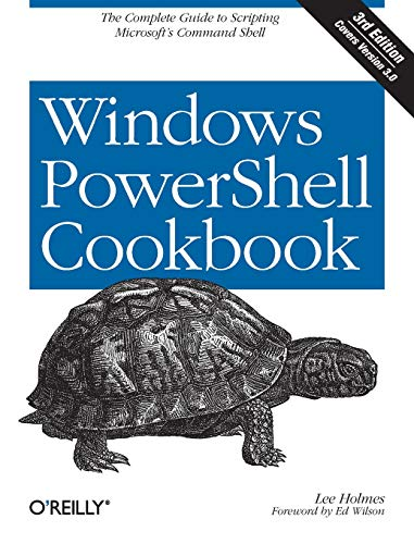 Windows PowerShell Cookbook: The Complete Guide to Scripting Microsoft's Command Shell (Shell-scripting)