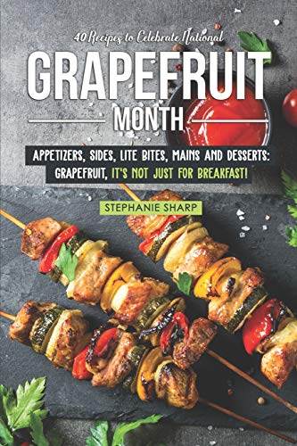 Grapefruit-diät (40 Recipes to Celebrate National Grapefruit Month: Appetizers, Sides, Lite Bites, Mains and Desserts: Grapefruit, it's not just for Breakfast!)