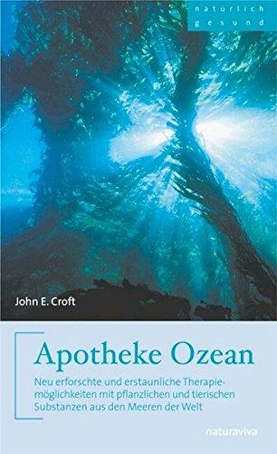Apotheke Ozean: Neu erforschte und erstaunliche Therapiemöglichkeiten mit pflanzlichen und tierischen Substanzen aus den Meeren der Welt