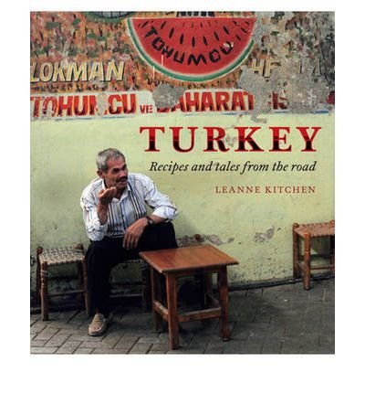 [ Turkey Recipes And Tales From The Road ] By Kitchen, Leanne ( Author ) Mar-2011 [ Hardback ] Turkey Recipes and Tales from the Road