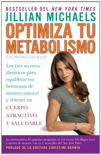 Optimiza tu metabolismo: Los tres secretos dieteticos para equilibrar tus hormonas de manera natural y obtener un cuerpo atractivo y saludable: Los tres ... atractivo y saludable por Jillian Michaels