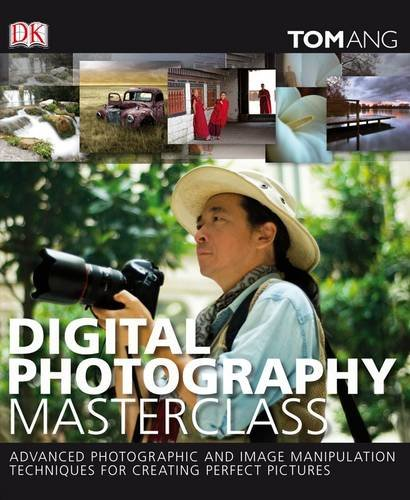 Digital Photography Masterclass: Advanced Photographic and Image-manipulation Techniques for Creating Perfect Pictures (Digital Manipulation Photographic)