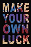 Make Your Own Luck: Journal With Lined Paper, 6 x 9, 108 Lined Pages (diary, notebook, journal)