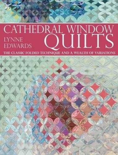 Cathedral Window Quilts: The Classic Folded Technique and a Wealth of Variations por Lynne Edwards