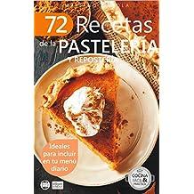 72 RECETAS DE LA PASTELERÍA Y REPOSTERÍA: Ideales para incluir en tu menú diario (