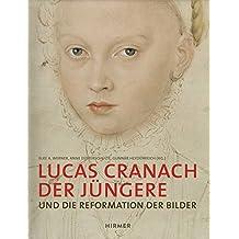 Lucas Cranach der Jüngere: Und die Reformation der Bilder