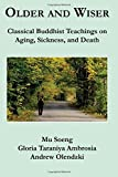 Older and Wiser: Classical Buddhist Teachings on Aging, Sickness, and Death