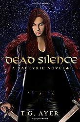 Dead Silence: A Valkyrie Novel #5: Volume 5 by T G Ayer (2015-05-18)