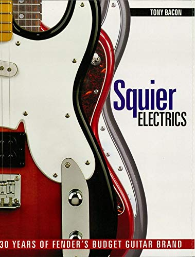Squier Electrics: 30 Years of Fender\'s Budget Guitar Brand (English Edition)