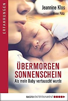Übermorgen Sonnenschein: Als mein Baby vertauscht wurde (Erfahrungen. Bastei Lübbe Taschenbücher) von [Klos, Jeannine]