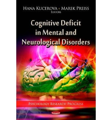 [(Cognitive Deficit in Mental and Neurological Disorders)] [ Edited by Hana Kucerova, Edited by Marek Preiss ] [November, 2012]