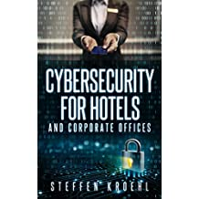 Cybersecurity for Hotels: and Corporate Offices (English Edition)