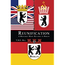 Reunification: A Monterey Mary Returns to Berlin by T.H.E. Hill (2013-07-15)