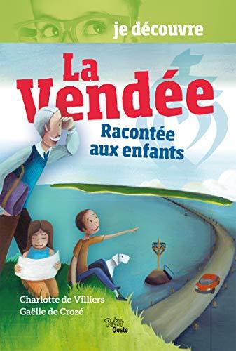 La Vendée Racontée aux Enfants - Je Découvre par De Villiers Charlotte - De Crozé Gaëlle