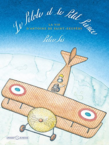 Le pilote et le Petit Prince: la vie d'Antoine de Saint-Exupery