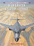 B-1B Lancer Units in Combat (Combat Aircraft, Band 60)