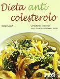 Scarica Libro Dieta anticolesterolo Combattere il colesterolo senza rinunciare alla buona tavola (PDF,EPUB,MOBI) Online Italiano Gratis