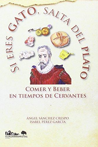 Si eres gato, salta del plato: Comer y beber en tiempos de Cervantes