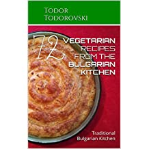 72 VEGETARIAN RECIPES from the Bulgarian Kitchen: Traditional Bulgarian Kitchen (English Edition)