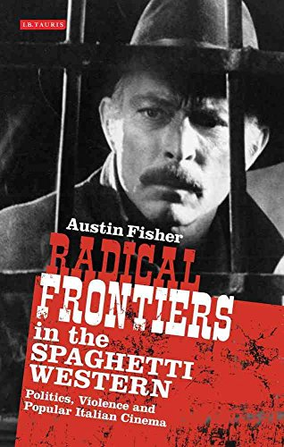 [(Radical Frontiers in the Spaghetti Western : Politics, Violence and Popular Italian Cinema)] [By (author) Austin Fisher] published on (September, 2011) par Austin Fisher