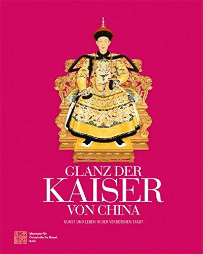 Glanz der Kaiser von China: Kunst und Leben in der Verbotenen Stadt China-kunst