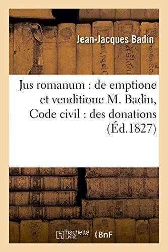Jus romanum : de emptione et venditione M. Badin. Code civil : des donations. Pandectes :: de la solidarité, Code de commerce : du bilan par Badin