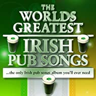 The Worlds Greatest Irish Pub Songs - The Only Irish Pub Songs Album You'll Ever Need