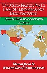 UNA GUIDA PRATICA PER LE LEGGI SULL'IMMIGRAZIONE DEGLI STATI UNITI: QUELLO CHE DEVI SAPERE QUANDO ARRIVI IN AMERICA (Italian Edition)