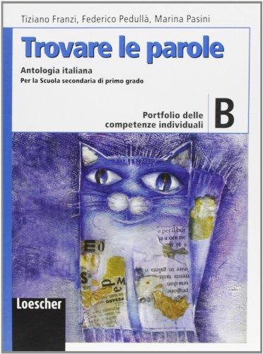 Trovare le parole. Vol. B. Antologia italiana. Portfolio delle competenze individuali. Con espansione oline. Per la Scuola media