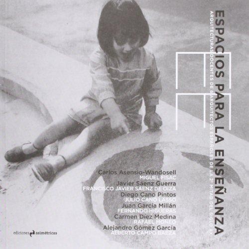 Espacios para la enseñanza : arquitecturas docentes de 6 arquitectos españoles de la 2ª mitad del siglo XX por Alejandro Gómez García