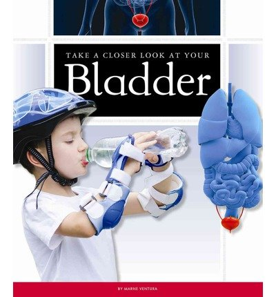 [( Take a Closer Look at Your Bladder )] [by: Marne Ventura] [Aug-2013]