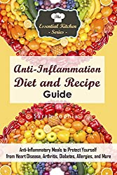 Anti-Inflammation Diet and Recipe Guide: Anti-Inflammatory Meals to Protect Yourself from Heart Disease, Arthritis, Diabetes, Allergies, and More (The ... Kitchen Series Book 139) (English Edition)