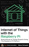Internet of Things with the Raspberry Pi: Build Internet of Things Projects Using the Raspberry Pi Platform