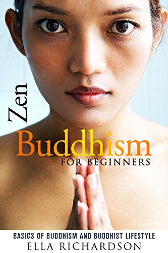 Zen Buddhism for Beginners: Basics of Buddhism and Buddhist Lifestyle (+ Gift Inside) (English Edition)