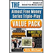 The Almost Free Money Series Triple-Play Value Pack:  3 Amazon Bestsellers at One Low Price [Passive Income for Life, Almost Free Money, Garage Sale Superstar] (English Edition)