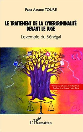 Livre gratuits Le traitement de la cybercriminalité devant le juge: L'exemple du Sénégal pdf