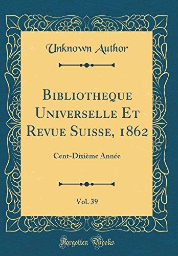 Bibliothèque Universelle Et Revue Suisse, 1862, Vol. 39: Cent-Dixième Année (Classic Reprint)