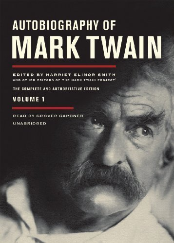 Autobiography of Mark Twain. Volume 1: The Complete and Authorized Edition By Mark Twain(A)/Grover Gardner(N) [Audiobook]