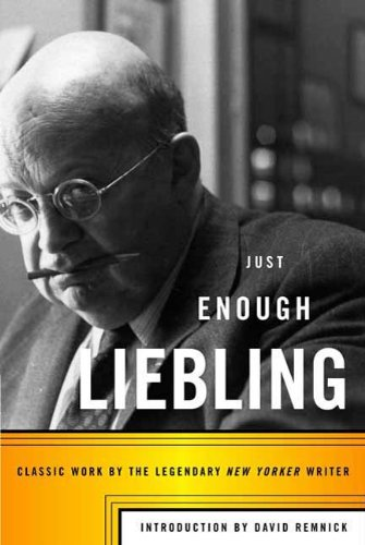 Just Enough Liebling: Classic Work by the Legendary New Yorker Writer (English Edition)