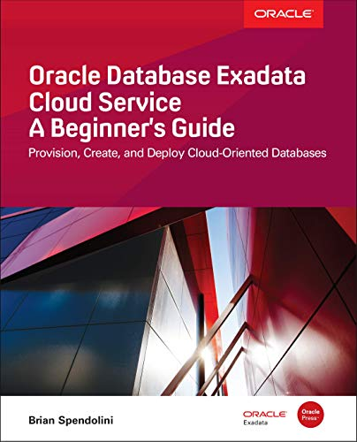 Oracle Database Exadata Cloud Service: A Beginner\'s Guide