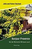 Bonjour Provence: Wo der Mistral die Mimosen zaust - Jutta Duclaud, Rainer Duclaud