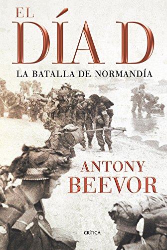 El Día D: La batalla de Normandía (Memoria Crítica) por Antony Beevor