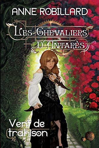 Les Chevaliers d'Antarès 07 : Vent de trahison par Anne Robillard