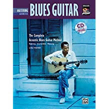 Mastering Acoustic Blues Guitar: The Complete Acoustic Blues Guitar Method