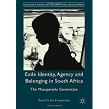 Exile Identity, Agency and Belonging in South Africa: The Masupatsela Generation (Palgrave Studies on Children and Development)