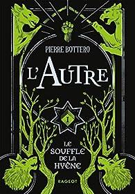 L'autre, Tome 1 : Le Souffle de la Hyène par Pierre Bottero