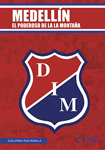 MEDELLÍN: El poderoso de la montaña (Fútbol Profesional Colombiano) por Guillermo Ruiz Bonilla