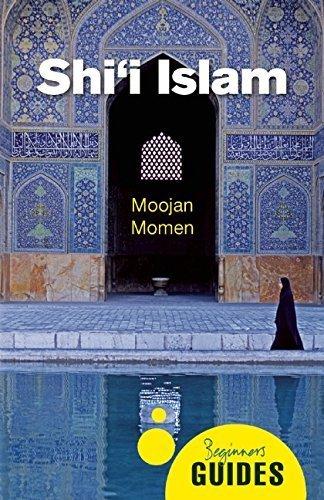 Shi'i Islam: A Beginner's Guide (Beginner's Guides) by Moojan Momen (2015-11-05)