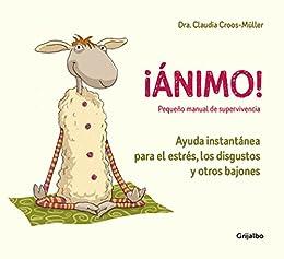 ¡Ánimo! Ayuda instantánea para el estrés, los disgustos y otros bajones (Pequeño manual de supervivencia) (Spanish Edition)