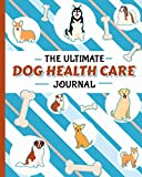 The Ultimate Dog Health Care Journal - Puppy Medical Record Book: Immunization, Medication